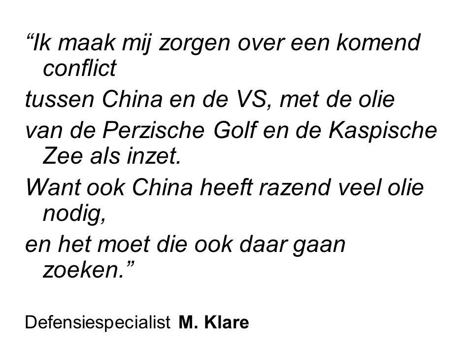 Ik maak mij zorgen over een komend conflict tussen China en de VS, met de olie van de Perzische Golf en de Kaspische Zee als inzet.