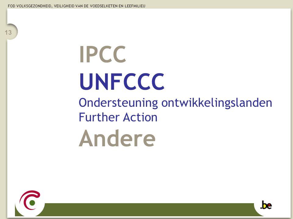 FOD VOLKSGEZONDHEID, VEILIGHEID VAN DE VOEDSELKETEN EN LEEFMILIEU 13 IPCC UNFCCC Ondersteuning ontwikkelingslanden Further Action Andere