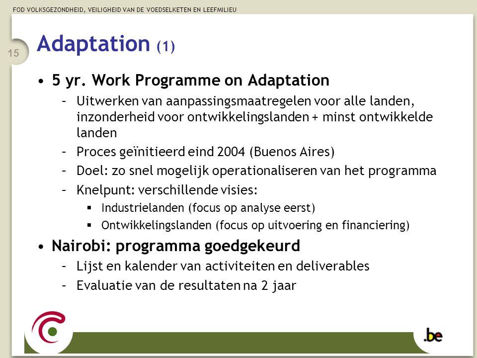 FOD VOLKSGEZONDHEID, VEILIGHEID VAN DE VOEDSELKETEN EN LEEFMILIEU 15 Adaptation (1) 5 yr. Work Programme on Adaptation –Uitwerken van aanpassingsmaatr