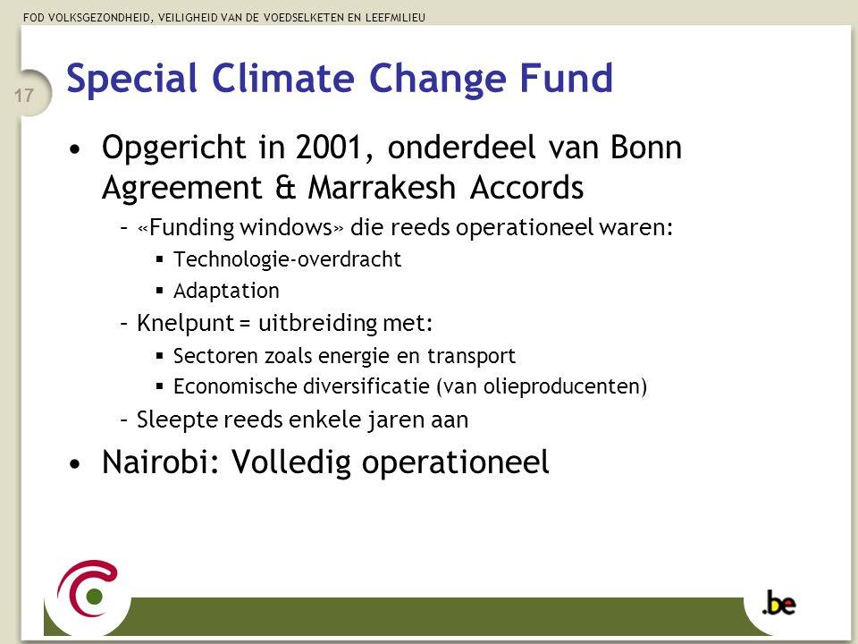 FOD VOLKSGEZONDHEID, VEILIGHEID VAN DE VOEDSELKETEN EN LEEFMILIEU 17 Special Climate Change Fund Opgericht in 2001, onderdeel van Bonn Agreement & Mar