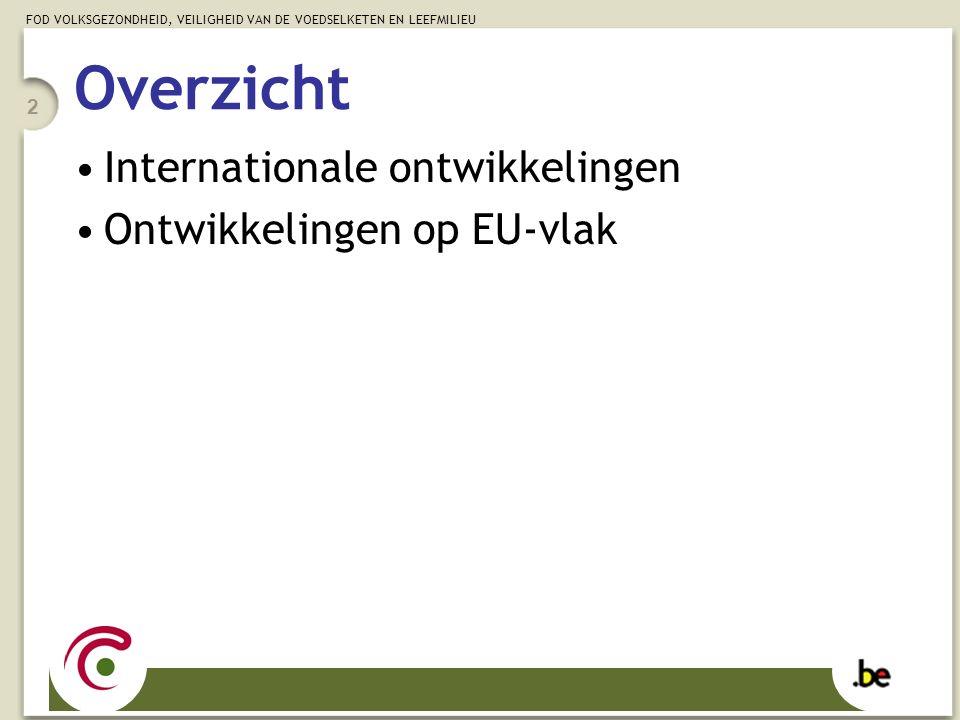 FOD VOLKSGEZONDHEID, VEILIGHEID VAN DE VOEDSELKETEN EN LEEFMILIEU 2 Overzicht Internationale ontwikkelingen Ontwikkelingen op EU-vlak