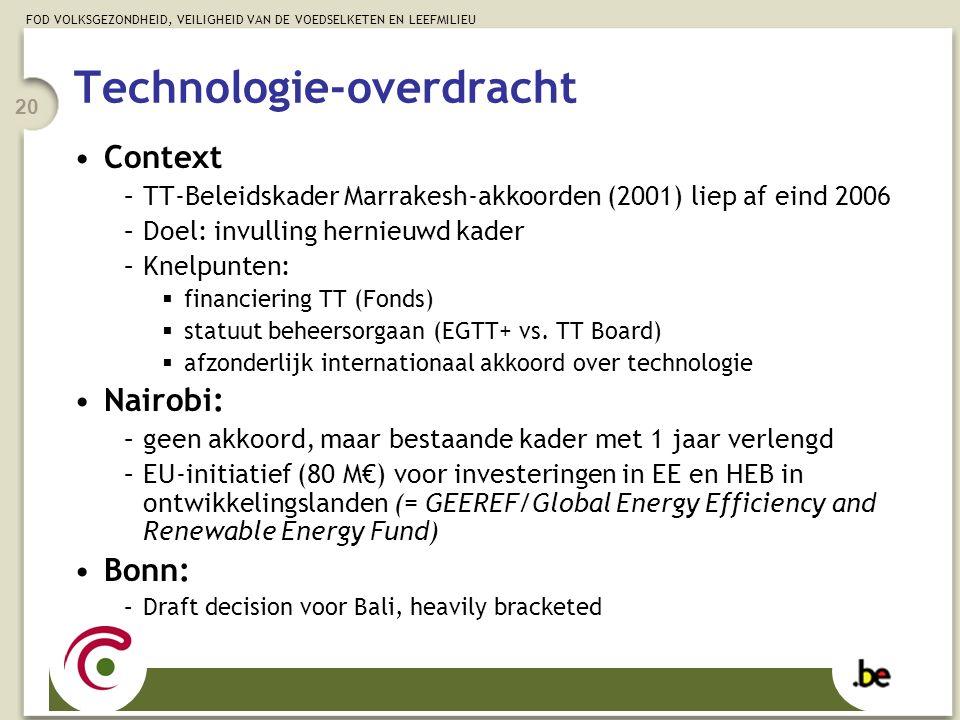 FOD VOLKSGEZONDHEID, VEILIGHEID VAN DE VOEDSELKETEN EN LEEFMILIEU 20 Technologie-overdracht Context –TT-Beleidskader Marrakesh-akkoorden (2001) liep af eind 2006 –Doel: invulling hernieuwd kader –Knelpunten:  financiering TT (Fonds)  statuut beheersorgaan (EGTT+ vs.