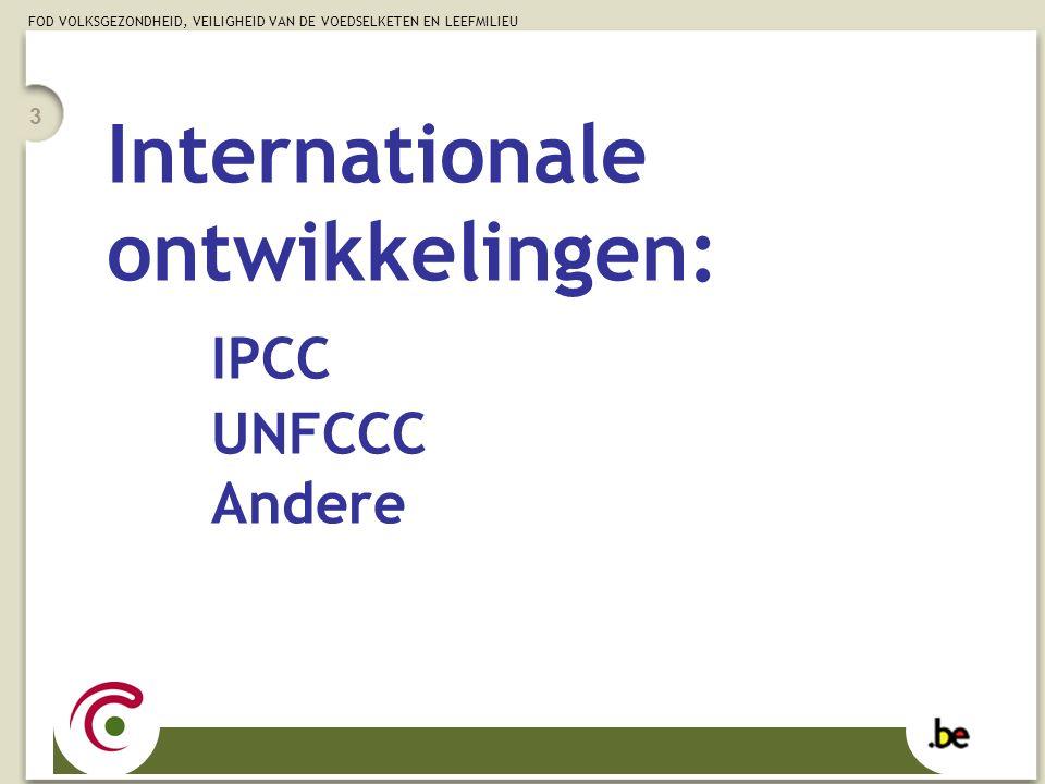 FOD VOLKSGEZONDHEID, VEILIGHEID VAN DE VOEDSELKETEN EN LEEFMILIEU 3 Internationale ontwikkelingen: IPCC UNFCCC Andere
