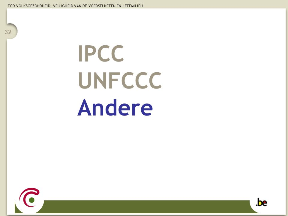 FOD VOLKSGEZONDHEID, VEILIGHEID VAN DE VOEDSELKETEN EN LEEFMILIEU 32 IPCC UNFCCC Andere