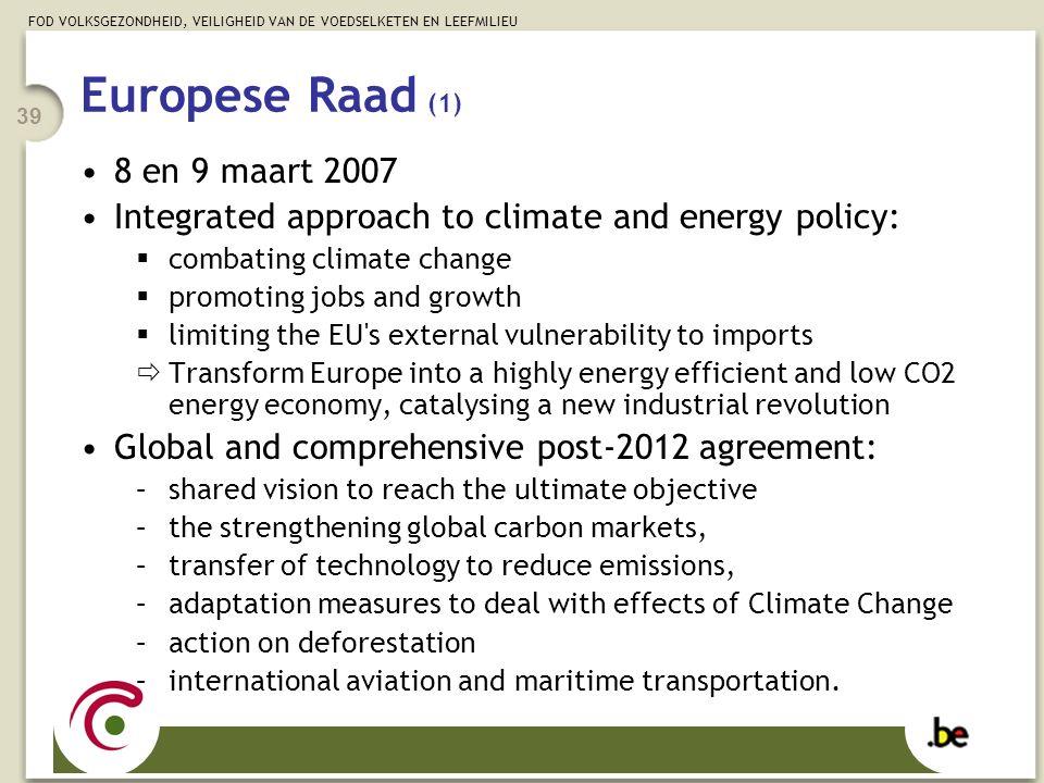 FOD VOLKSGEZONDHEID, VEILIGHEID VAN DE VOEDSELKETEN EN LEEFMILIEU 39 Europese Raad (1) 8 en 9 maart 2007 Integrated approach to climate and energy pol