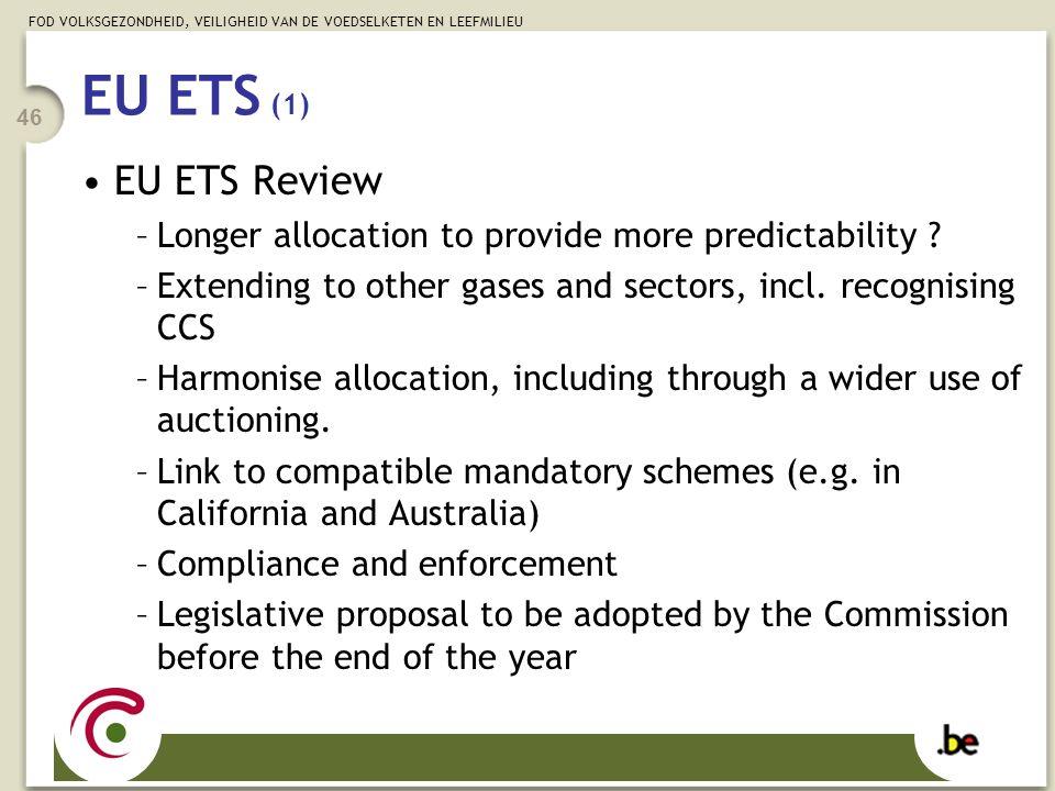 FOD VOLKSGEZONDHEID, VEILIGHEID VAN DE VOEDSELKETEN EN LEEFMILIEU 46 EU ETS (1) EU ETS Review –Longer allocation to provide more predictability ? –Ext