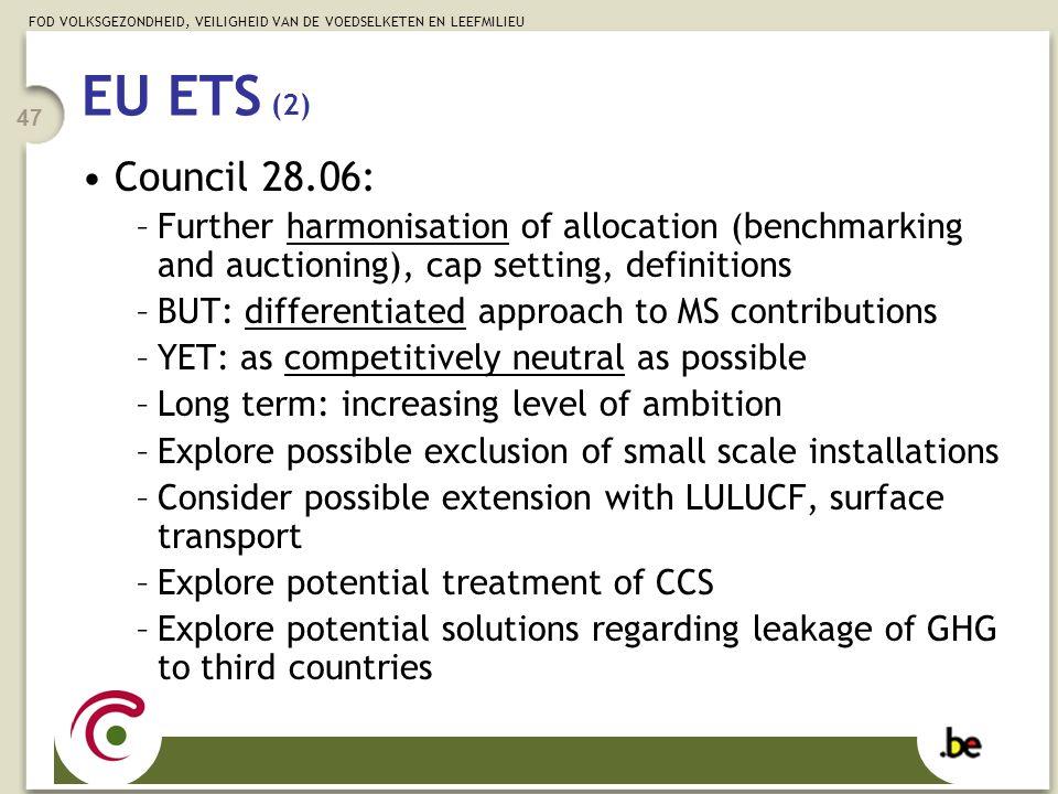 FOD VOLKSGEZONDHEID, VEILIGHEID VAN DE VOEDSELKETEN EN LEEFMILIEU 47 EU ETS (2) Council 28.06: –Further harmonisation of allocation (benchmarking and