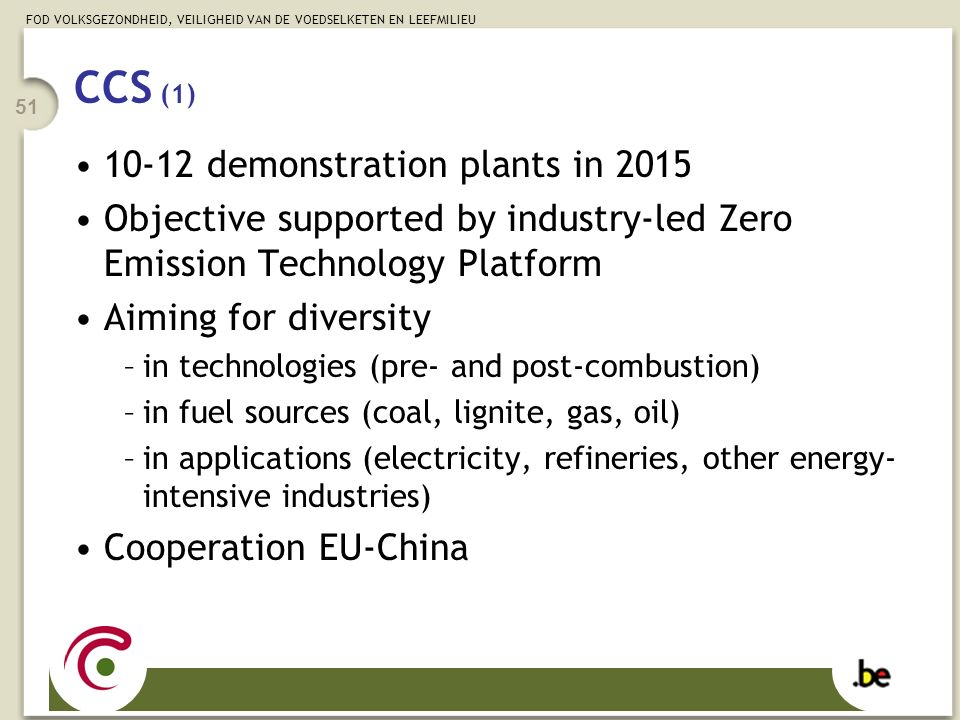 FOD VOLKSGEZONDHEID, VEILIGHEID VAN DE VOEDSELKETEN EN LEEFMILIEU 51 CCS (1) 10-12 demonstration plants in 2015 Objective supported by industry-led Ze