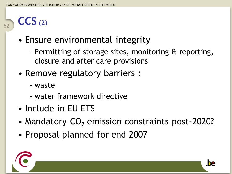 FOD VOLKSGEZONDHEID, VEILIGHEID VAN DE VOEDSELKETEN EN LEEFMILIEU 52 CCS (2) Ensure environmental integrity –Permitting of storage sites, monitoring &