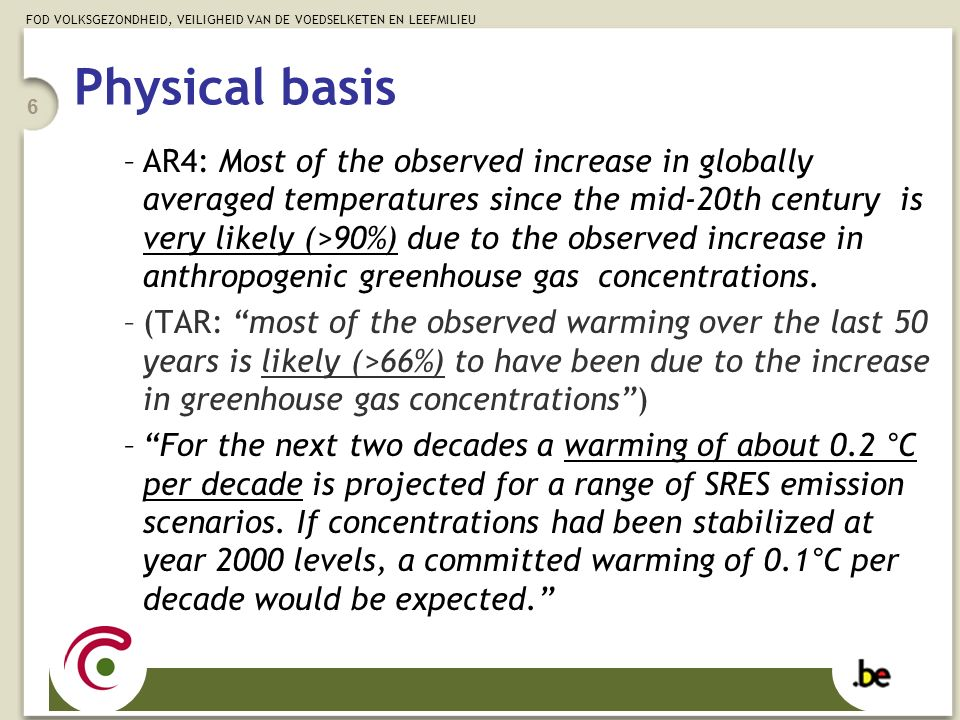 FOD VOLKSGEZONDHEID, VEILIGHEID VAN DE VOEDSELKETEN EN LEEFMILIEU 6 Physical basis –AR4: Most of the observed increase in globally averaged temperatur
