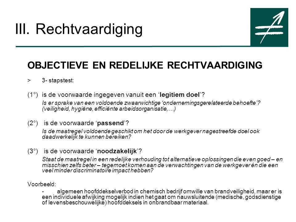 III. Rechtvaardiging OBJECTIEVE EN REDELIJKE RECHTVAARDIGING >3- stapstest: (1°)is de voorwaarde ingegeven vanuit een 'legitiem doel'? Is er sprake va