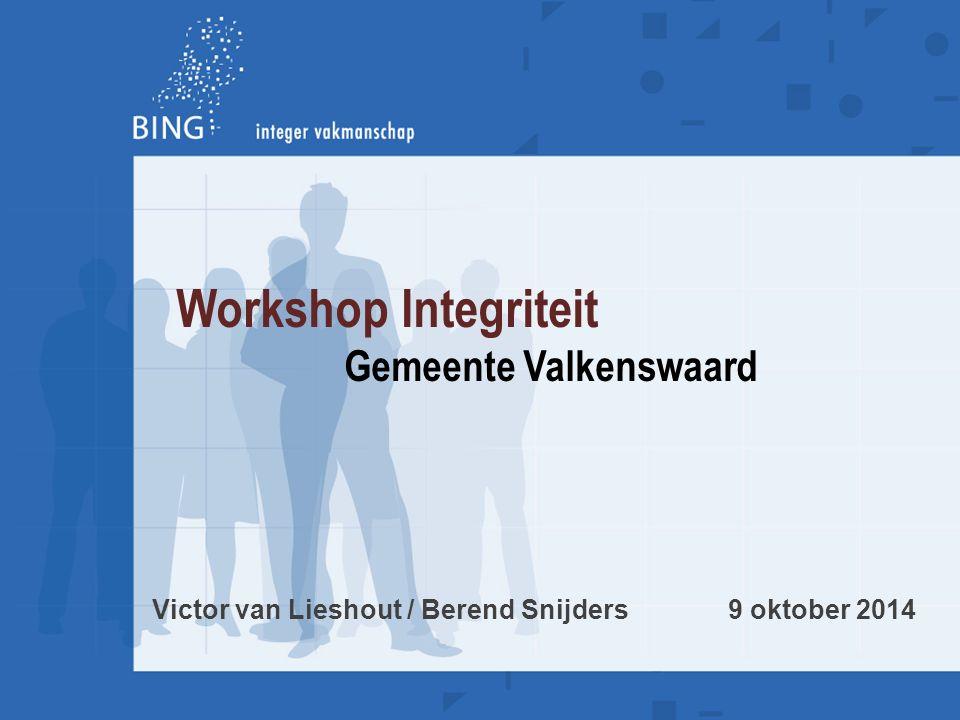 Workshop Integriteit Gemeente Valkenswaard Victor van Lieshout / Berend Snijders 9 oktober 2014