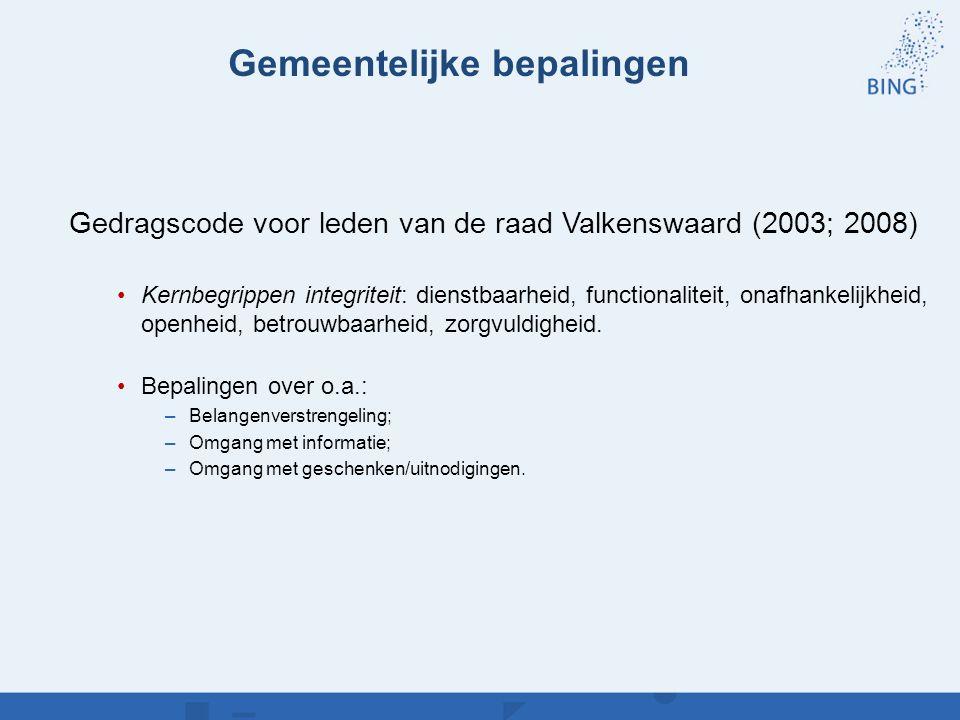 Gemeentelijke bepalingen Gedragscode voor leden van de raad Valkenswaard (2003; 2008) Kernbegrippen integriteit: dienstbaarheid, functionaliteit, onaf