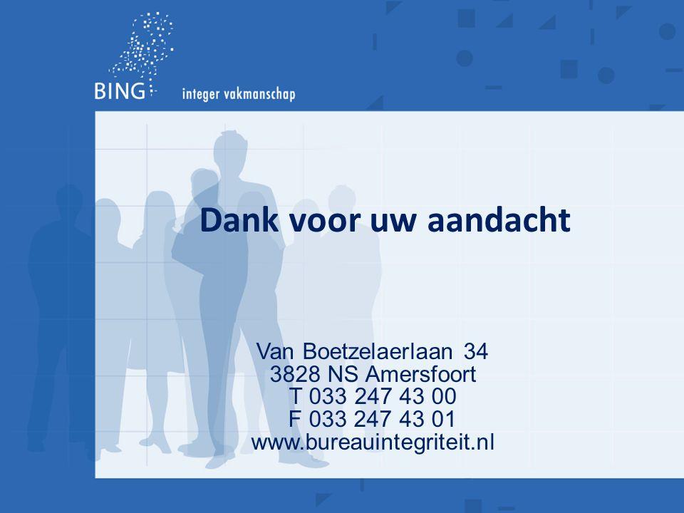 Van Boetzelaerlaan 34 3828 NS Amersfoort T 033 247 43 00 F 033 247 43 01 www.bureauintegriteit.nl Dank voor uw aandacht
