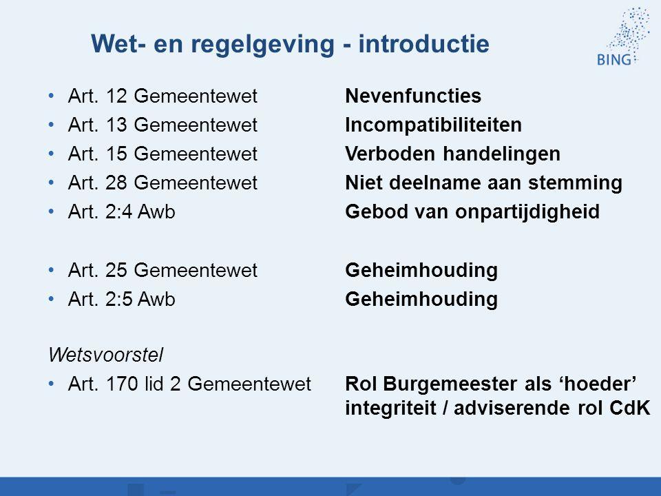 Wet- en regelgeving - introductie Art. 12 GemeentewetNevenfuncties Art. 13 Gemeentewet Incompatibiliteiten Art. 15 GemeentewetVerboden handelingen Art