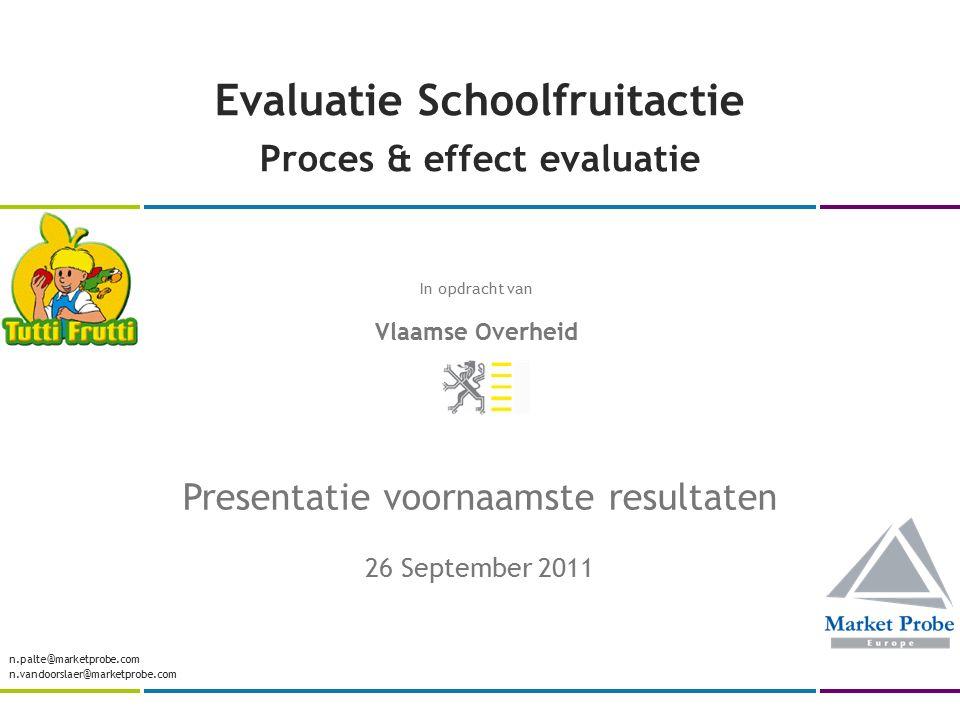 Evaluatie Schoolfruitactie Proces & effect evaluatie Presentatie voornaamste resultaten 26 September 2011 n.palte@marketprobe.com n.vandoorslaer@marketprobe.com In opdracht van Vlaamse Overheid