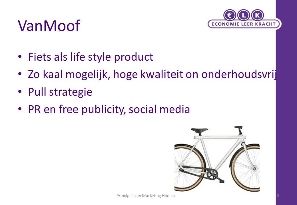 VanMoof Fiets als life style product Zo kaal mogelijk, hoge kwaliteit on onderhoudsvrij Pull strategie PR en free publicity, social media Principes van Marketing Hoofstuk18