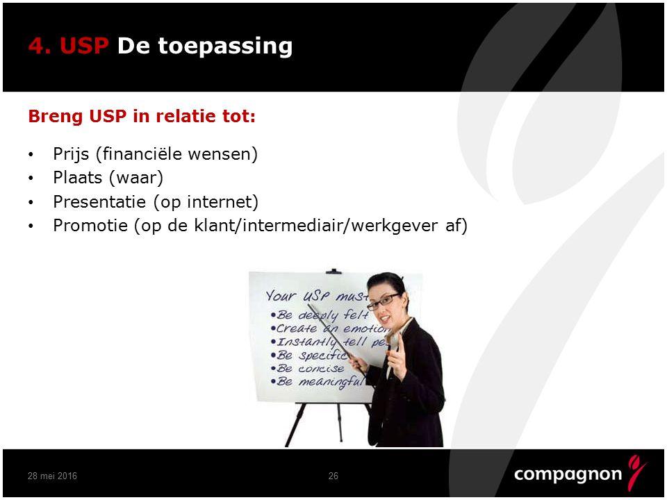 4. USP De toepassing Breng USP in relatie tot: Prijs (financiële wensen) Plaats (waar) Presentatie (op internet) Promotie (op de klant/intermediair/we