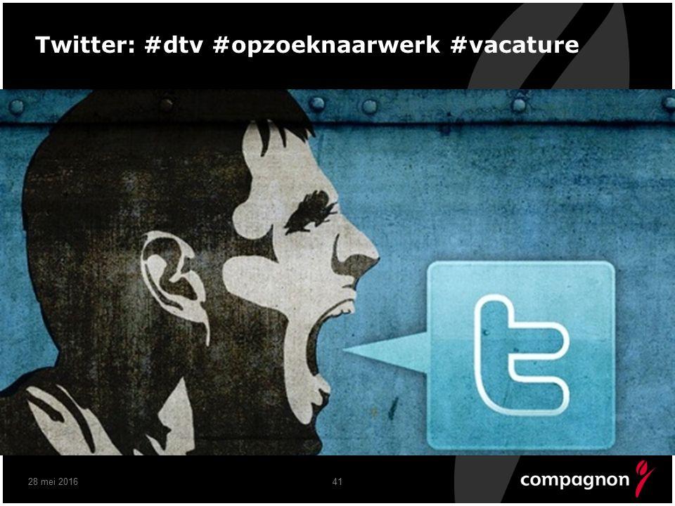 41 Twitter: #dtv #opzoeknaarwerk #vacature 28 mei 2016