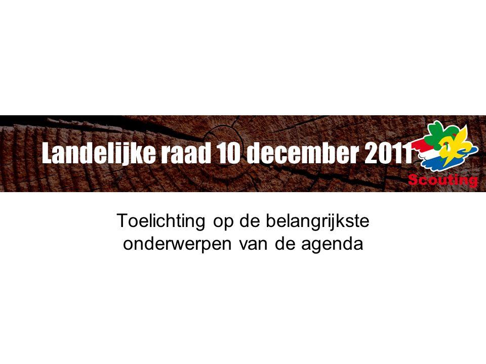 Landelijke raad 10 december 2011 Toelichting op de belangrijkste onderwerpen van de agenda