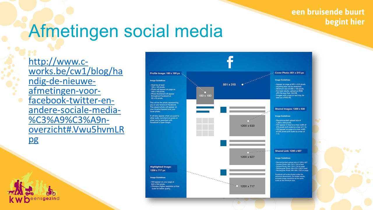 Afmetingen social media http://www.c- works.be/cw1/blog/ha ndig-de-nieuwe- afmetingen-voor- facebook-twitter-en- andere-sociale-media- %C3%A9%C3%A9n- overzicht#.Vwu5hvmLR pg