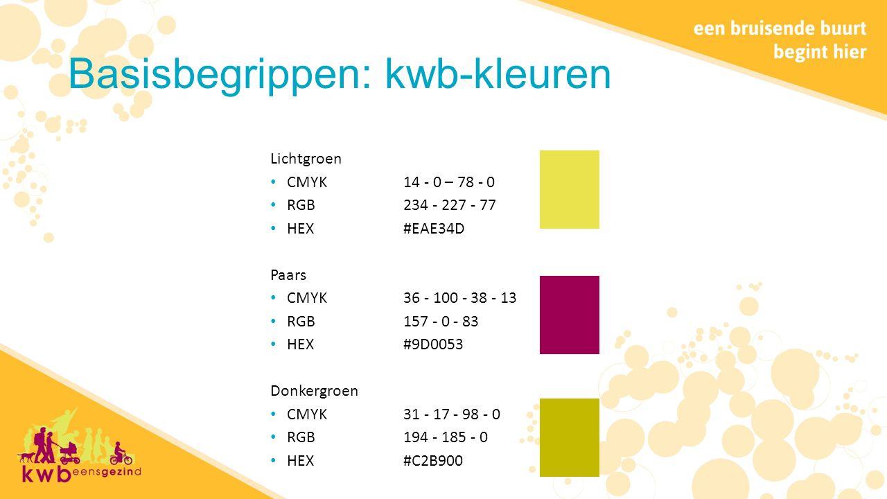 Basisbegrippen: kwb-kleuren Lichtgroen CMYK14 - 0 – 78 - 0 RGB234 - 227 - 77 HEX#EAE34D Paars CMYK36 - 100 - 38 - 13 RGB157 - 0 - 83 HEX #9D0053 Donkergroen CMYK31 - 17 - 98 - 0 RGB194 - 185 - 0 HEX #C2B900