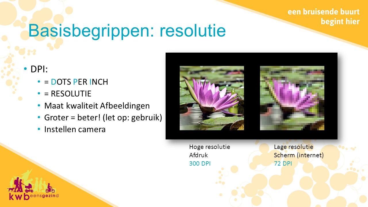 Basisbegrippen: resolutie DPI: = DOTS PER INCH = RESOLUTIE Maat kwaliteit Afbeeldingen Groter = beter.