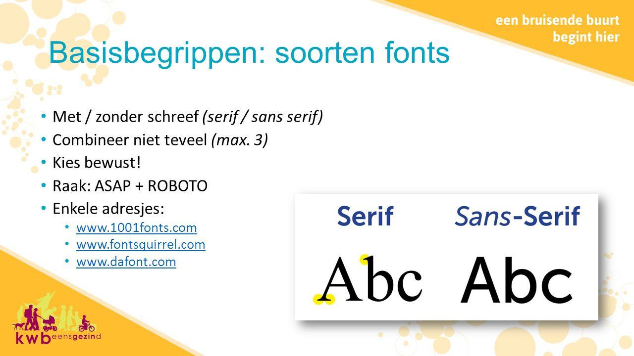 Basisbegrippen: soorten fonts Met / zonder schreef (serif / sans serif) Combineer niet teveel (max.