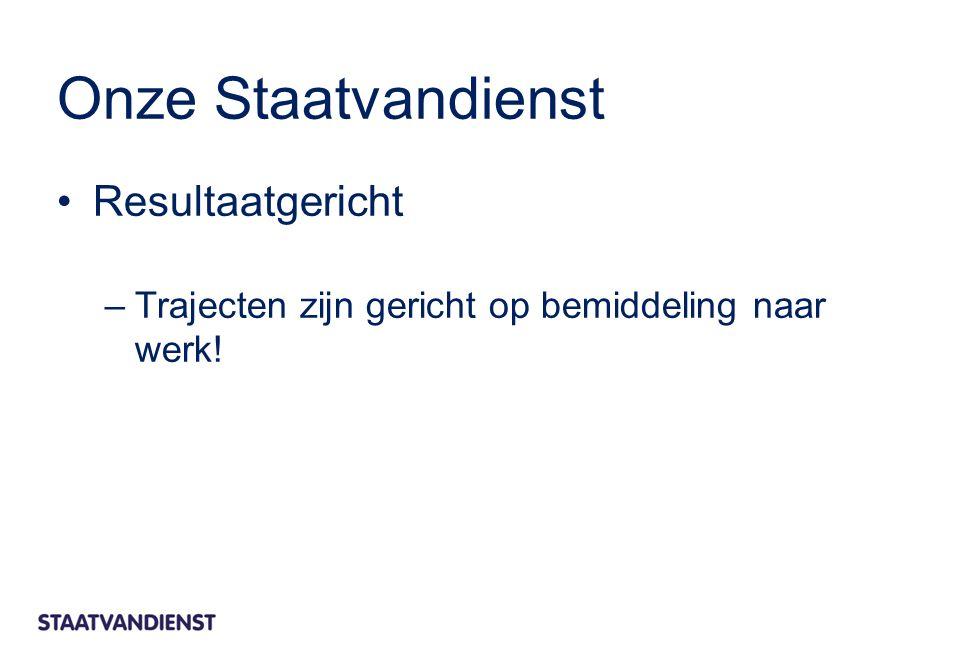 Onze Staatvandienst Resultaatgericht –Trajecten zijn gericht op bemiddeling naar werk!