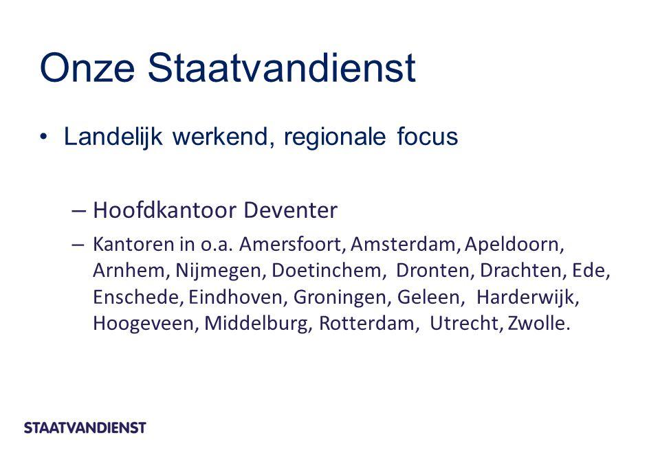 Onze Staatvandienst Landelijk werkend, regionale focus – Hoofdkantoor Deventer – Kantoren in o.a. Amersfoort, Amsterdam, Apeldoorn, Arnhem, Nijmegen,