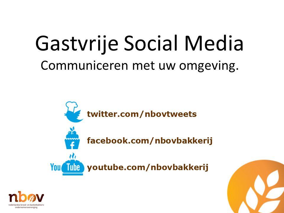 Gastvrije Social Media Communiceren met uw omgeving. twitter.com/nbovtweets facebook.com/nbovbakkerij youtube.com/nbovbakkerij