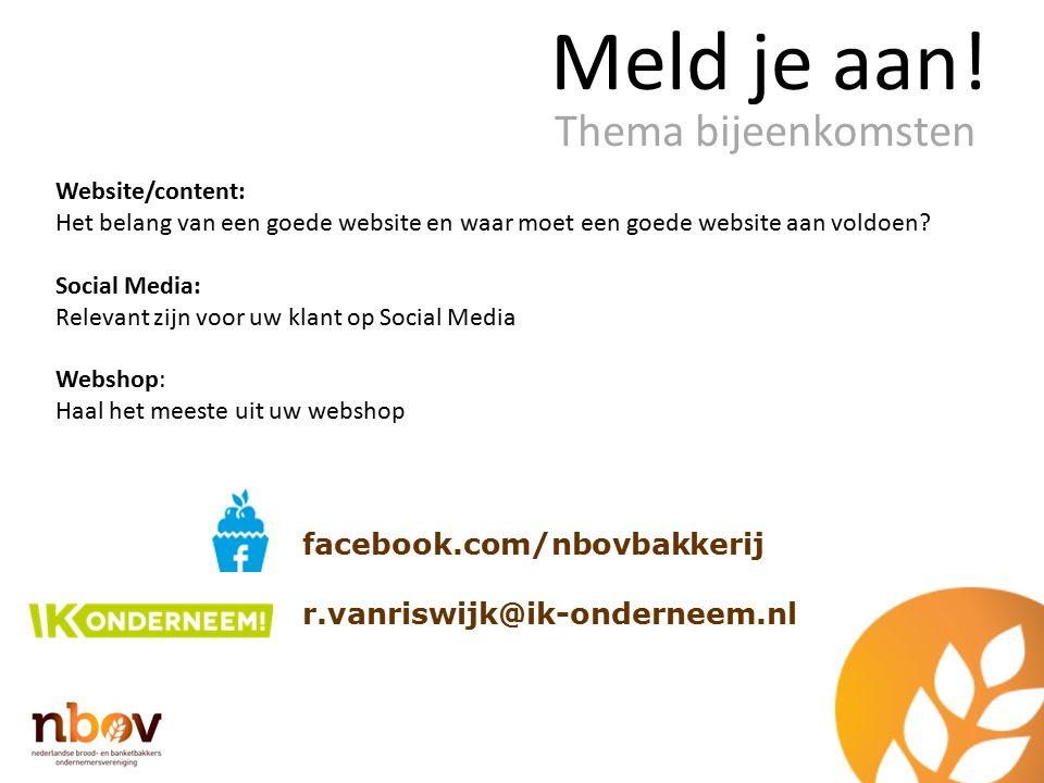 Meld je aan! facebook.com/nbovbakkerij r.vanriswijk@ik-onderneem.nl Thema bijeenkomsten Website/content: Het belang van een goede website en waar moet