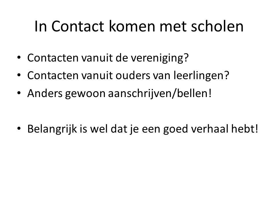 In Contact komen met scholen Contacten vanuit de vereniging? Contacten vanuit ouders van leerlingen? Anders gewoon aanschrijven/bellen! Belangrijk is