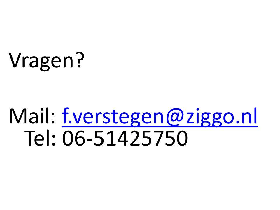 Vragen? Mail: f.verstegen@ziggo.nl Tel: 06-51425750f.verstegen@ziggo.nl