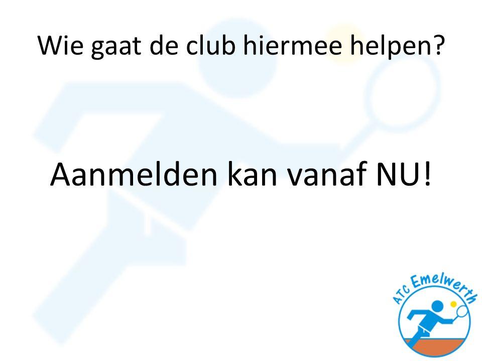 Wie gaat de club hiermee helpen Aanmelden kan vanaf NU!