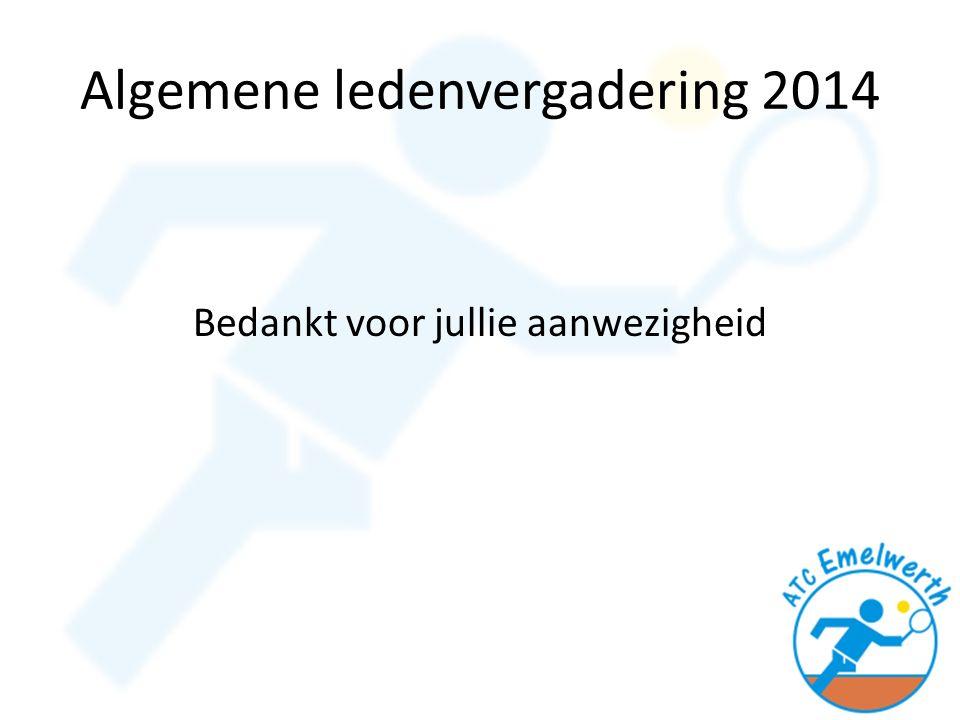 Algemene ledenvergadering 2014 Bedankt voor jullie aanwezigheid