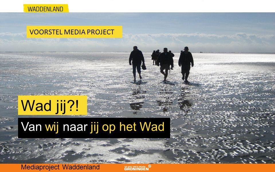 Wad jij ! Van wij naar jij op het Wad Mediaproject Waddenland VOORSTEL MEDIA PROJECT