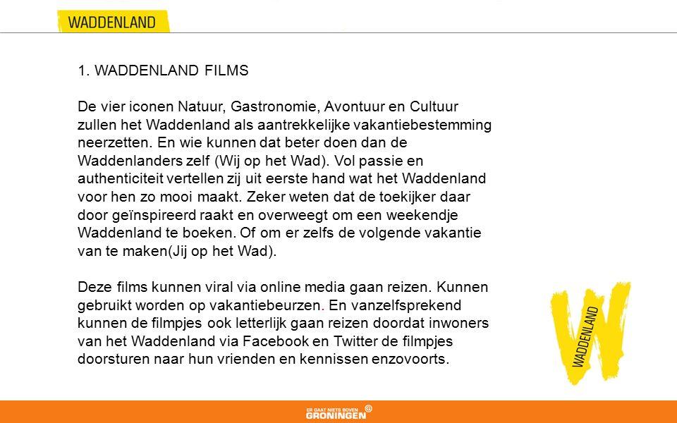 1. WADDENLAND FILMS De vier iconen Natuur, Gastronomie, Avontuur en Cultuur zullen het Waddenland als aantrekkelijke vakantiebestemming neerzetten. En