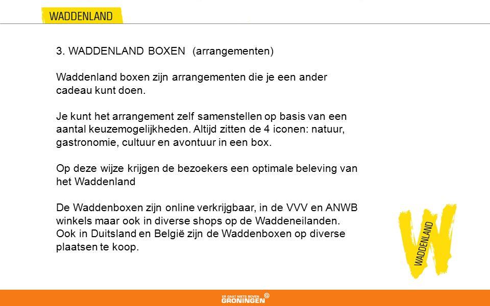 3. WADDENLAND BOXEN (arrangementen) Waddenland boxen zijn arrangementen die je een ander cadeau kunt doen. Je kunt het arrangement zelf samenstellen o