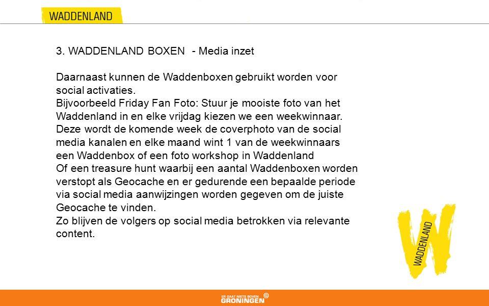 3. WADDENLAND BOXEN - Media inzet Daarnaast kunnen de Waddenboxen gebruikt worden voor social activaties. Bijvoorbeeld Friday Fan Foto: Stuur je moois