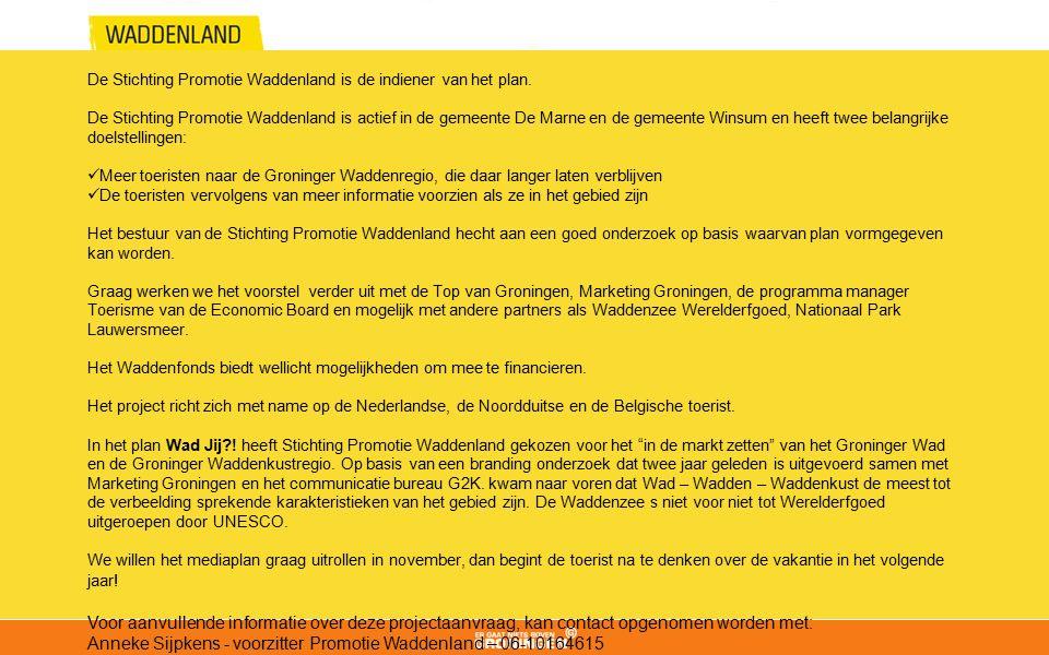 De Stichting Promotie Waddenland is de indiener van het plan. De Stichting Promotie Waddenland is actief in de gemeente De Marne en de gemeente Winsum