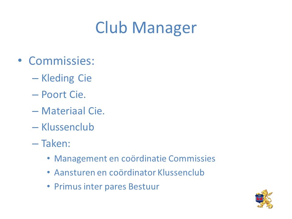 Club Manager Commissies: – Kleding Cie – Poort Cie.