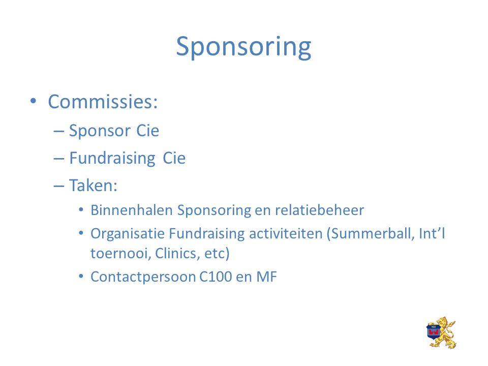 Sponsoring Commissies: – Sponsor Cie – Fundraising Cie – Taken: Binnenhalen Sponsoring en relatiebeheer Organisatie Fundraising activiteiten (Summerball, Int'l toernooi, Clinics, etc) Contactpersoon C100 en MF
