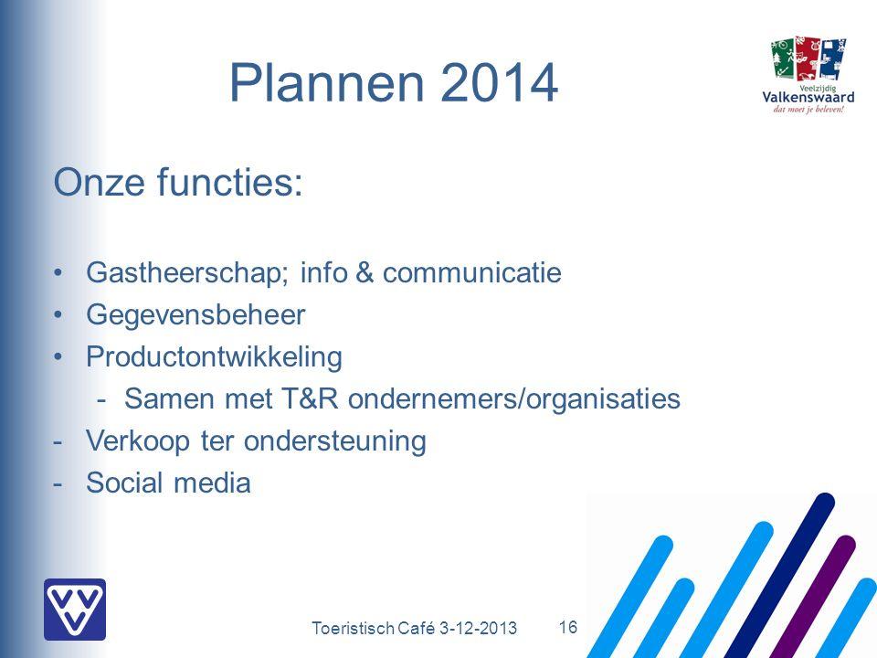 Toeristisch Café 3-12-2013 Plannen 2014 Onze functies: Gastheerschap; info & communicatie Gegevensbeheer Productontwikkeling -Samen met T&R ondernemers/organisaties -Verkoop ter ondersteuning -Social media 16
