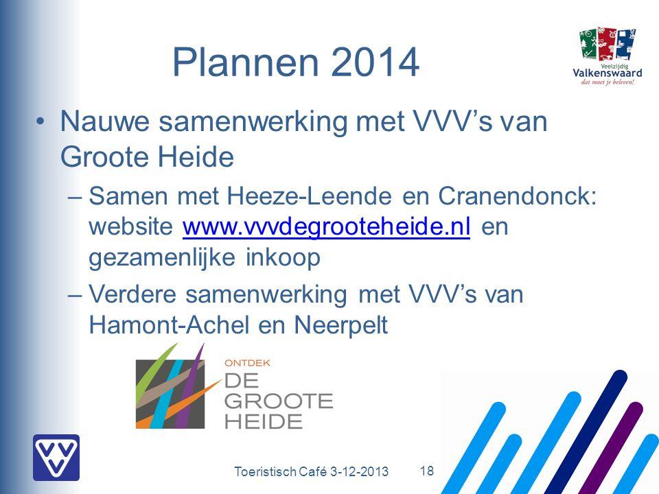 Toeristisch Café 3-12-2013 Plannen 2014 Nauwe samenwerking met VVV's van Groote Heide –Samen met Heeze-Leende en Cranendonck: website www.vvvdegrooteheide.nl en gezamenlijke inkoopwww.vvvdegrooteheide.nl –Verdere samenwerking met VVV's van Hamont-Achel en Neerpelt 18