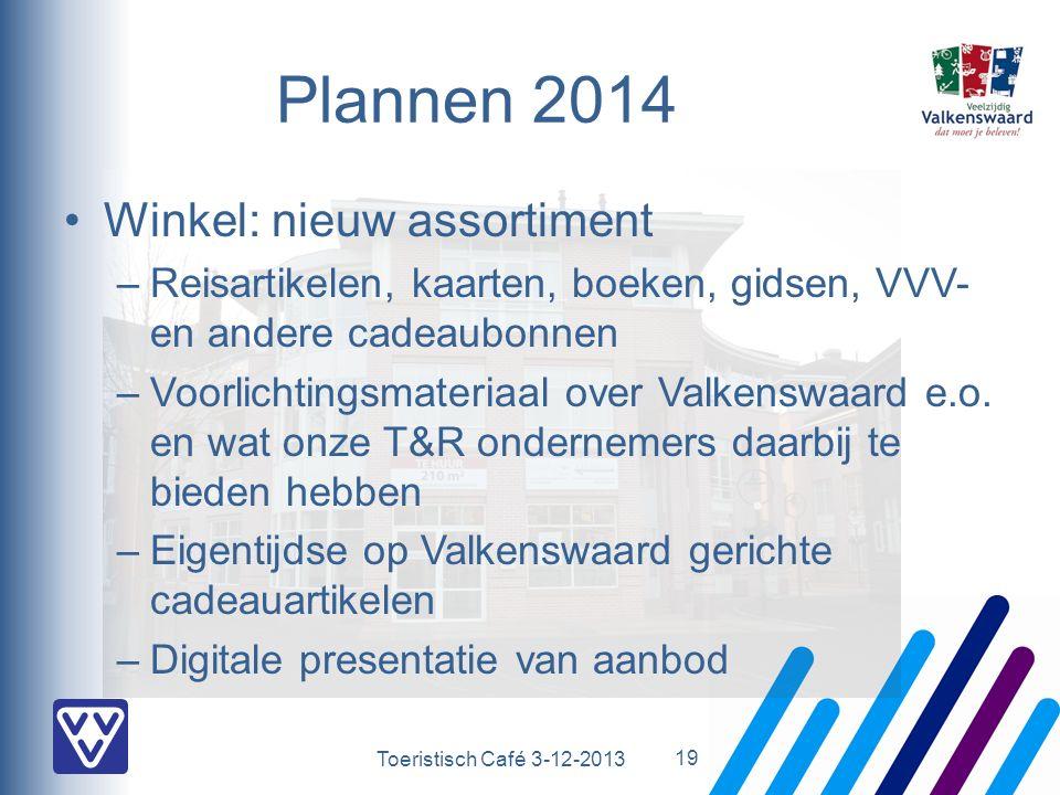 Toeristisch Café 3-12-2013 Plannen 2014 Winkel: nieuw assortiment –Reisartikelen, kaarten, boeken, gidsen, VVV- en andere cadeaubonnen –Voorlichtingsm