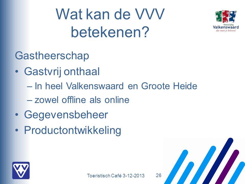 Toeristisch Café 3-12-2013 Wat kan de VVV betekenen? Gastheerschap Gastvrij onthaal –In heel Valkenswaard en Groote Heide –zowel offline als online Ge