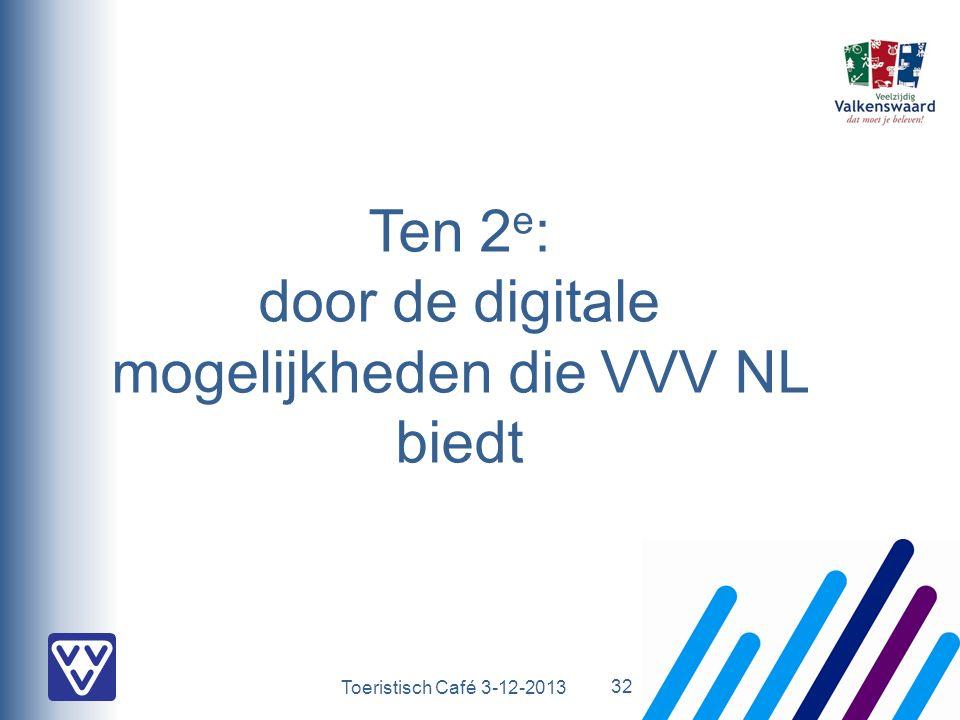 Toeristisch Café 3-12-2013 Ten 2 e : door de digitale mogelijkheden die VVV NL biedt 32