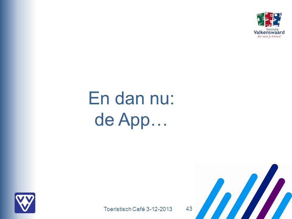 Toeristisch Café 3-12-2013 En dan nu: de App… 43