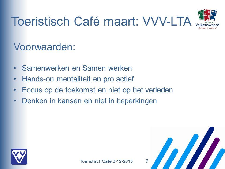 Toeristisch Café 3-12-2013 Toeristisch Café maart: VVV-LTA Voorwaarden: Samenwerken en Samen werken Hands-on mentaliteit en pro actief Focus op de toe